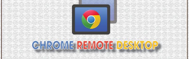 Chrome Remote Desktop là gì và hướng dẫn cài đặt